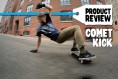 """Product Review: Comet Skateboards """"Kick"""" Deck"""